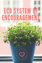 Eco System of Encouragement